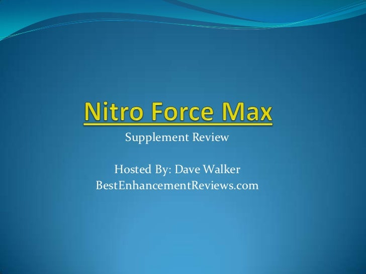 Nitro Force Max<br />Supplement Review<br />Hosted By: Dave Walker<br />BestEnhancementReviews.com<br />