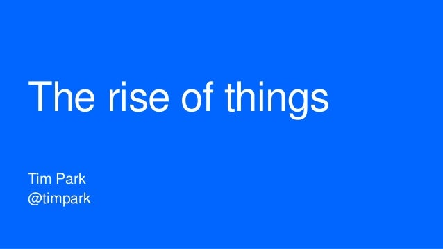 The rise of things Tim Park @timpark