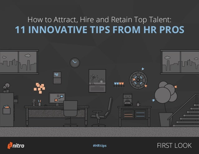 © 2015 | #HRtips | Learn more about the Nitro suite How to Attract, Hire and Retain Top Talent: 11 INNOVATIVE TIPS FROM HR...