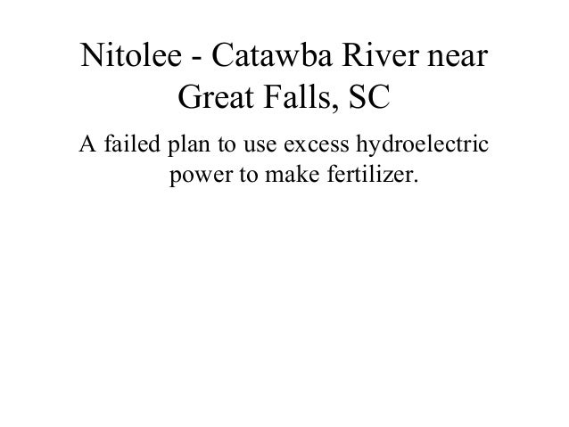 Nitolee - Catawba River near       Great Falls, SCA failed plan to use excess hydroelectric         power to make fertiliz...