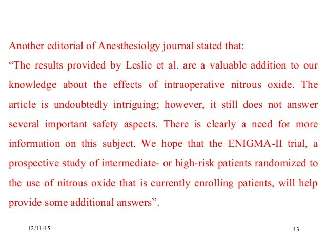 essay on nitrous oxide The minimum alveolar concentration (mac) of nitrous oxide is reported as 104% with the initial study completed in hyperbaric conditions on seven human volunteers exposed to tetanic electrical impulses as the noxious stimulus (rather than the standard incision)16 therefore, nitrous oxide is the least potent inhalational anesthetic agent.