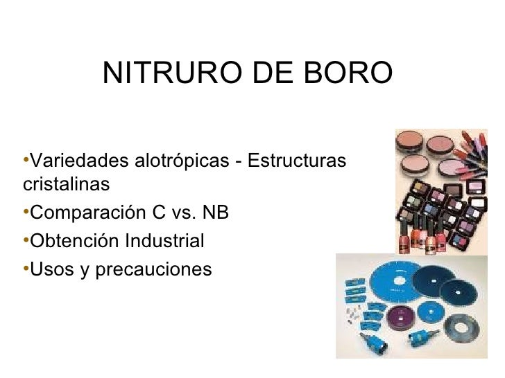 NITRURO DE BORO <ul><li>Variedades alotrópicas - Estructuras  cristalinas </li></ul><ul><li>Comparación C vs. NB </li></ul...