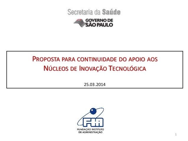 PROPOSTA PARA CONTINUIDADE DO APOIO AOS NÚCLEOS DE INOVAÇÃO TECNOLÓGICA 25.03.2014 1