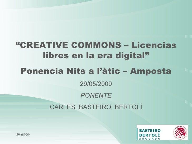 """10/06/09 """" CREATIVE COMMONS – Licencias libres en la era digital"""" Ponencia Nits a l'àtic – Amposta 29/05/2009 PONENTE CARL..."""