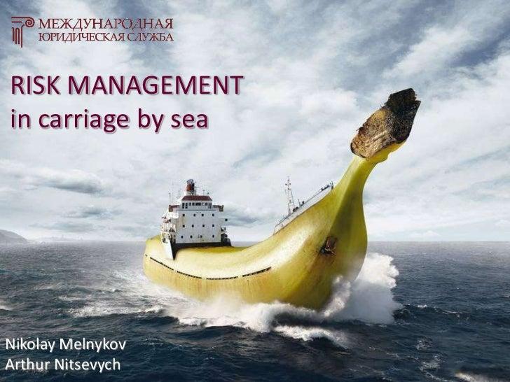 RISK MANAGEMENTin carriage by sea<br />Nikolay Melnykov<br />Arthur Nitsevych<br />