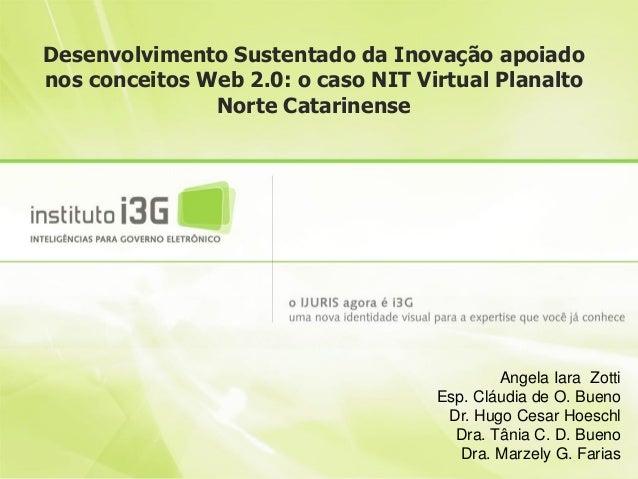 Desenvolvimento Sustentado da Inovação apoiado nos conceitos Web 2.0: o caso NIT Virtual Planalto Norte Catarinense Angela...