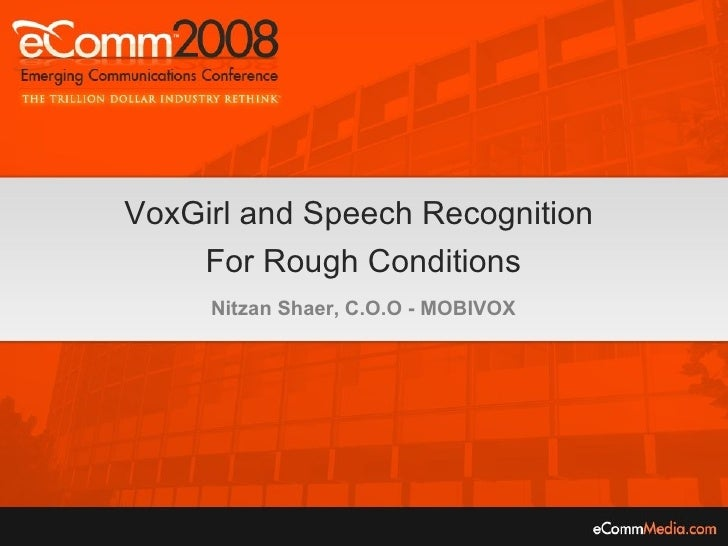 VoxGirl and Speech Recognition  For Rough Conditions Nitzan Shaer, C.O.O - MOBIVOX