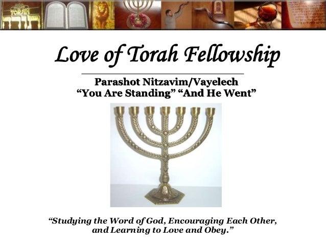 "Love of Torah Fellowship  Parashot Nitzavim/Vayelech  ""You Are Standing"" ""And He Went""  ""Studying the Word of God, Encoura..."