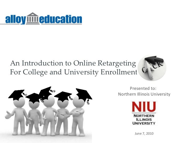 An Introduction to Online Retargeting For College and University Enrollment Presented to:  Northern Illinois University Ju...