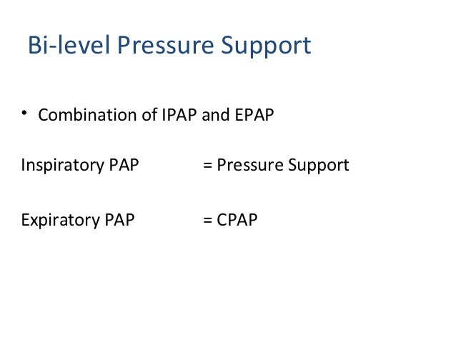 Respiratory Effects Bi-PAP • EPAP    – Provides PEEP    – Increases Functional Residual Capacity    – Reduces FiO2 require...
