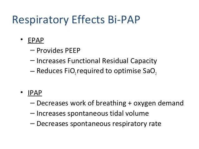 Indications for Bi Level• Acute Respiratory Failure• Chronic Airway Limitation/COPD• Asthma?