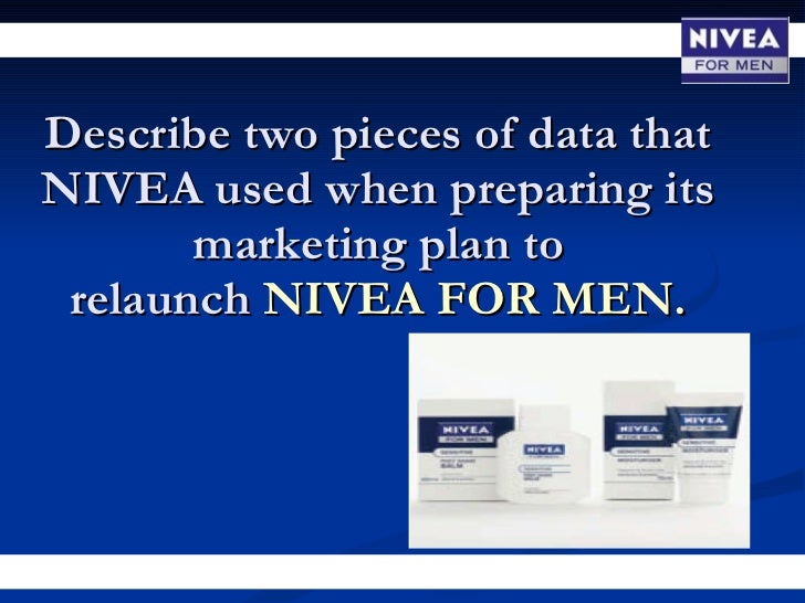 describe two pieces of data that nivea used when preparing its marketing plan to relaunch nivea for  Mba 1 course outline october 2010(2) home documents mba 1 course outline october 2010(2) please download to view.
