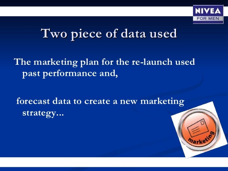 Describe two pieces of data that nivea used when preparing its marketing plan to relaunch nivea for