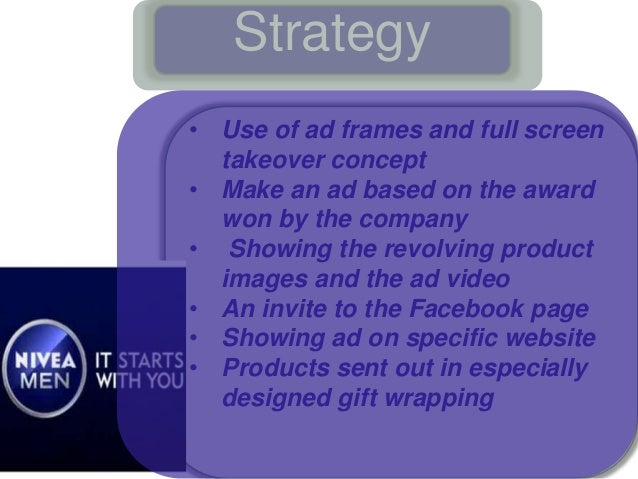 nivea marketing strategy Page 5: marketing strategies the nivea for men team devised marketing strategies to deliver its objectives these strategies set out how the objectives would be achieved within the designated budget set by the management team.