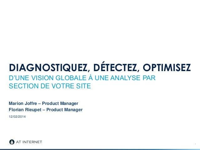 12/02/2014 DIAGNOSTIQUEZ, DÉTECTEZ, OPTIMISEZ D'UNE VISION GLOBALE À UNE ANALYSE PAR SECTION DE VOTRE SITE Marion Joffre –...