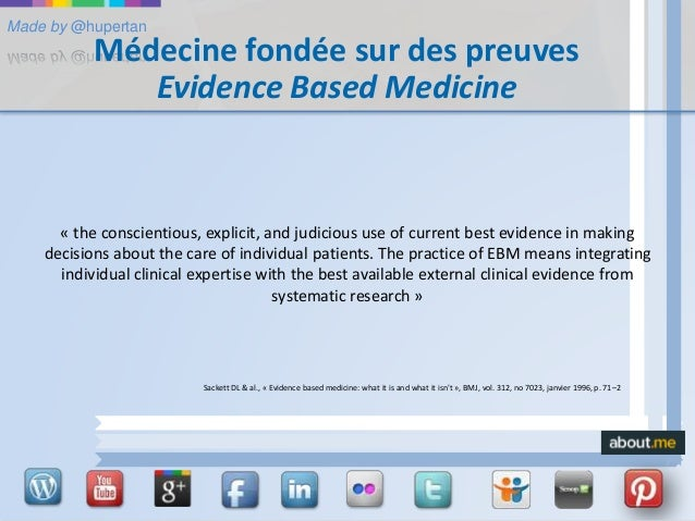 Made by @hupertan Médecine fondée sur des preuves Evidence Based Medicine « the conscientious, explicit, and judicious use...