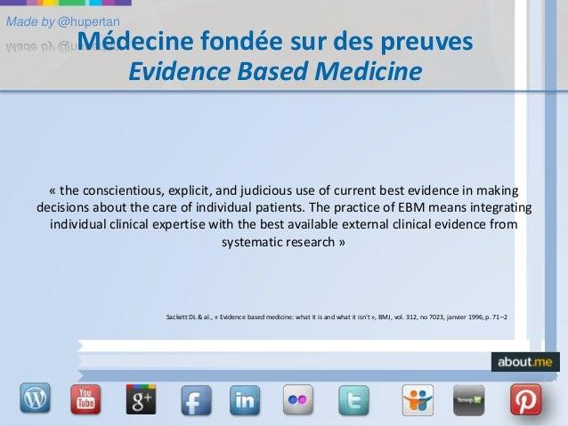 Made by @hupertan Médecine fondée sur des preuves Evidence Based Medicine « the conscientious, explicit, and judicious use...
