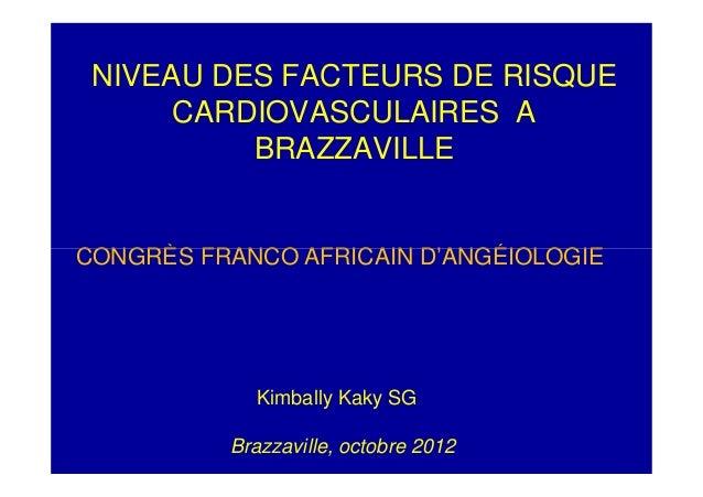 NIVEAU DES FACTEURS DE RISQUE      CARDIOVASCULAIRES A          BRAZZAVILLECONGRÈS FRANCO AFRICAIN D'ANGÉIOLOGIE          ...