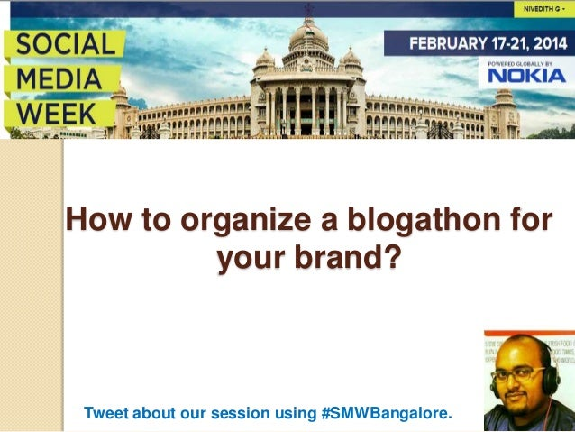 How to organize a blogathon for your brand?  Tweet about our session using #SMWBangalore.