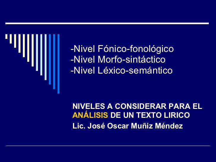-Nivel Fónico-fonológico -Nivel Morfo-sintáctico -Nivel Léxico-semántico NIVELES A CONSIDERAR PARA EL  ANÁLISIS  DE UN TEX...
