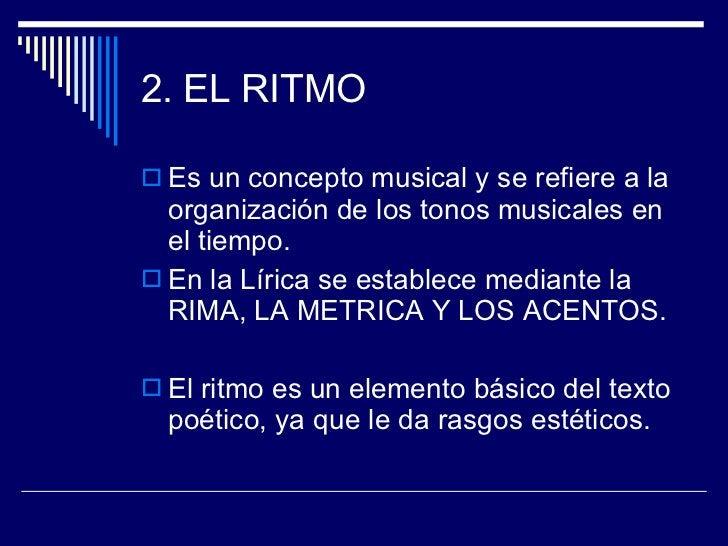 2. EL RITMO <ul><li>Es un concepto musical y se refiere a la organización de los tonos musicales en el tiempo.  </li></ul>...