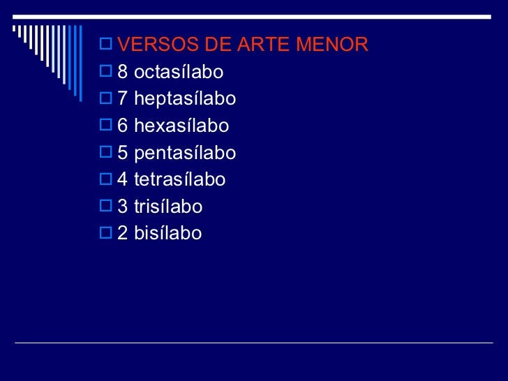 <ul><li>VERSOS DE ARTE MENOR   </li></ul><ul><li>8 octasílabo </li></ul><ul><li>7 heptasílabo </li></ul><ul><li>6 hexasíla...
