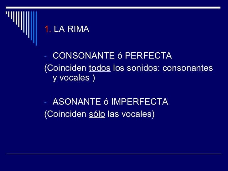 1.  LA RIMA   <ul><li>CONSONANTE ó PERFECTA </li></ul><ul><li>(Coinciden  todos  los sonidos: consonantes y vocales ) </li...