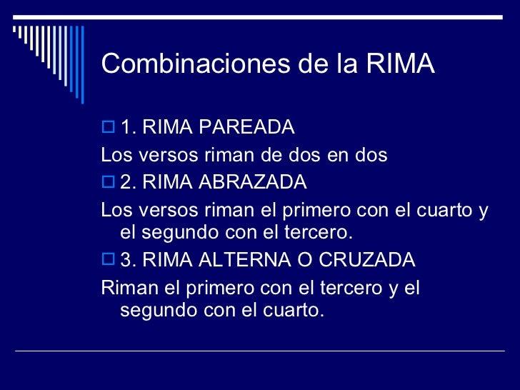 Combinaciones de la RIMA <ul><li>1. RIMA PAREADA </li></ul><ul><li>Los versos riman de dos en dos </li></ul><ul><li>2. RIM...