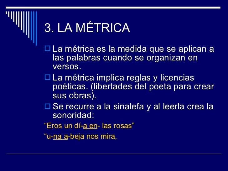 3. LA MÉTRICA <ul><li>La métrica es la medida que se aplican a las palabras cuando se organizan en versos.  </li></ul><ul>...