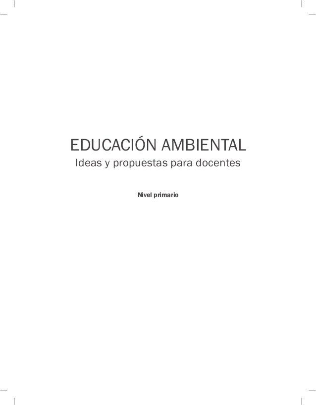 EDUCACIÓN AMBIENTAL Ideas y propuestas para docentes Nivel primario