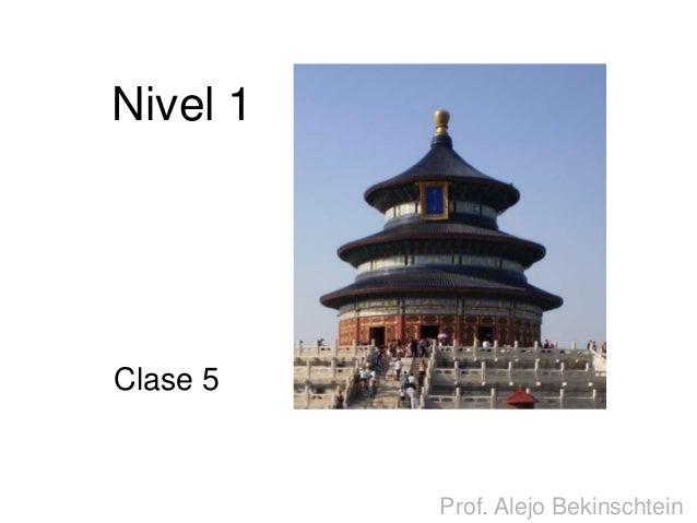 Nivel 1  Clase 5  Prof. Alejo Bekinschtein