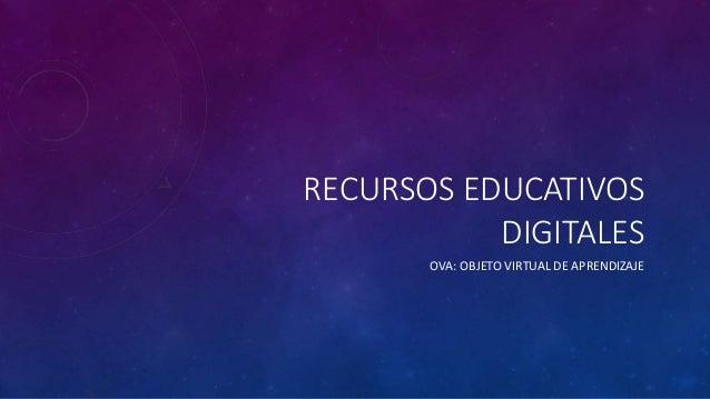 RECURSOS EDUCATIVOS  DIGITALES  OVA: OBJETO VIRTUAL DE APRENDIZAJE