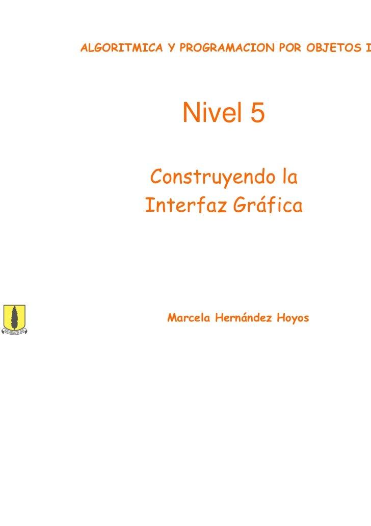ALGORITMICA Y PROGRAMACION POR OBJETOS I             Nivel 5        Construyendo la        Interfaz Gráfica           Marc...