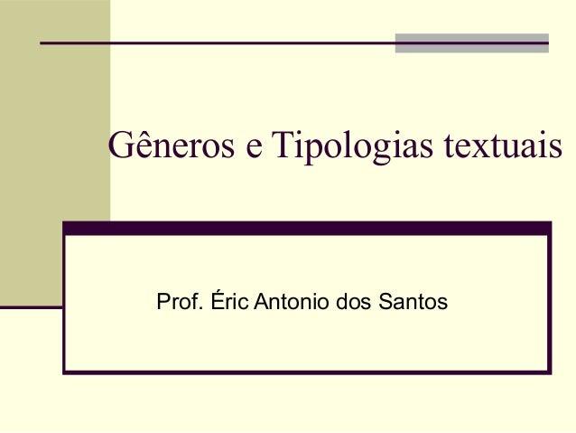 Gêneros e Tipologias textuais  Prof. Éric Antonio dos Santos
