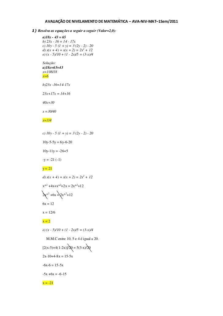 AVALIAÇÃO DE NIVELAMENTO DE MATEMÁTICA – AVA-NIV-MAT–1Sem/20111) Resolva as equações a seguir a seguir (Valor=2,0):      a...