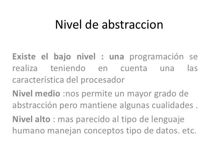 Nivel de abstraccionExiste el bajo nivel : una programación serealiza teniendo en cuenta una lascaracterística del procesa...
