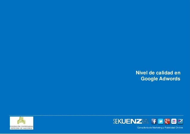 Nivel de calidad en  Google AdwordsConsultoría de Marketing y Publicidad On-line             www.sekuenz.com Pág. 1