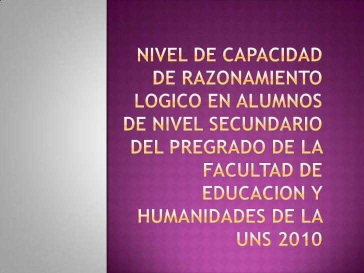 NIVEL DE CAPACIDAD DE RAZONAMIENTO LOGICO EN ALUMNOS DE NIVEL SECUNDARIO  DEL PREGRADO DE LA FACULTAD DE EDUCACION Y HUMAN...
