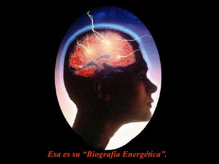 """Esa es su """"Biografía Energética""""."""