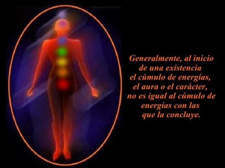 Generalmente, al inicio de una existencia  el cúmulo de energías,  el aura o el carácter,  no es igual al cúmulo de energí...