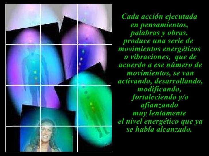 Cada acción ejecutada  en pensamientos,  palabras y obras,  produce una serie de  movimientos energéticos  o vibraciones, ...