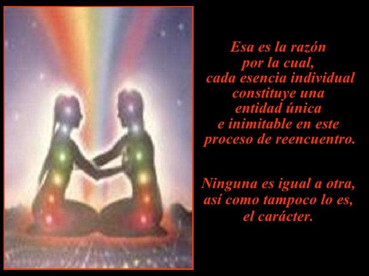 Esa es la razón  por la cual,  cada esencia individual constituye una  entidad única  e inimitable en este  proceso de ree...