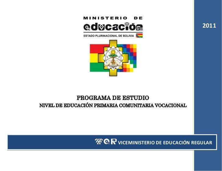 2011            PROGRAMA DE ESTUDIONIVEL DE EDUCACIÓN PRIMARIA COMUNITARIA VOCACIONAL                           VICEMINIST...