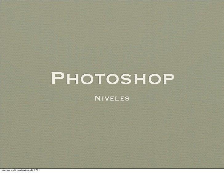 Photoshop                                    Nivelesviernes 4 de noviembre de 2011