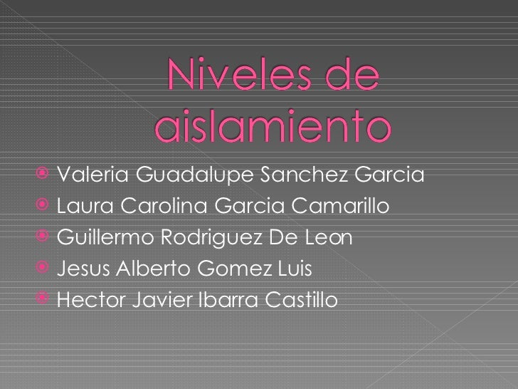 <ul><li>Valeria Guadalupe Sanchez Garcia </li></ul><ul><li>Laura Carolina Garcia Camarillo </li></ul><ul><li>Guillermo Rod...