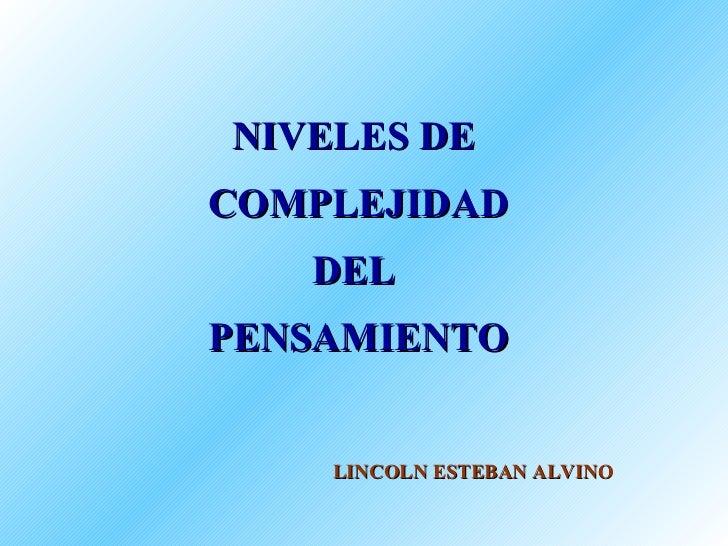 NIVELES DE  COMPLEJIDAD DEL  PENSAMIENTO LINCOLN ESTEBAN ALVINO