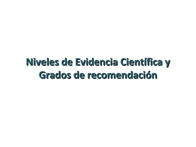 • Calidad de la evidencia: Indica hasta que punto nuestra confianza en la estimación de un efecto es adecuada para apoyar ...