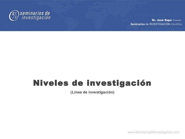 Niveles de investigación       (Línea de investigación)                                  www.SeminariosDeInvestigacion.com