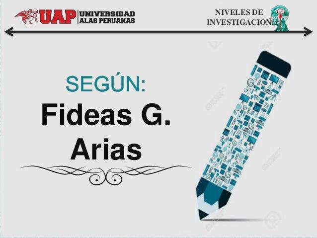 NIVELES DE INVESTIGACION Fideas G. Arias