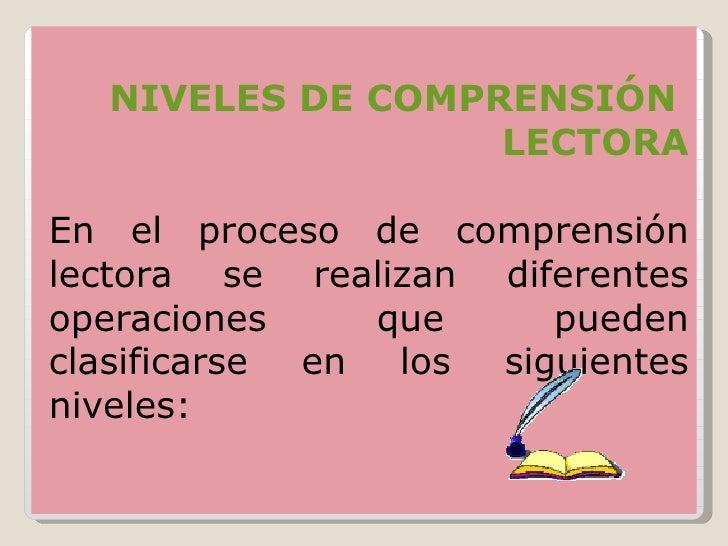 NIVELES DE COMPRENSIÓN                  LECTORAEn el proceso de comprensiónlectora se realizan diferentesoperaciones     q...